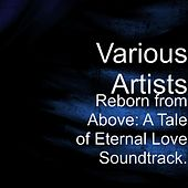 Reborn from Above: A Tale of Eternal Love (Original Soundtrack) by Various Artists