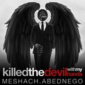 Killed the Devil With My Hands by Meshach Abednego