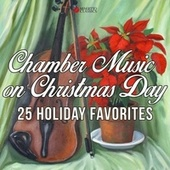 Chamber Music on Christmas Day (25 Holiday Favorites) by Various Artists