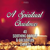 A Spiritual Christmas (40 Soothing Carols and Gregorian Chants) von Various Artists