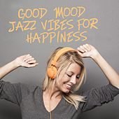 Good Mood Jazz: Vibes for Happiness by Various Artists