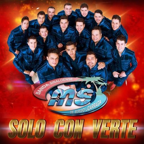 Solo Con Verte by Banda Sinaloense MS de Sergio Lizarraga