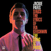 Jackie Paris Sings the Lyrics of IRA Gershwin & The Song Is Paris by Jackie Paris