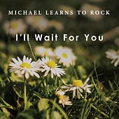 I'll Wait for You by Michael Learns to Rock