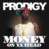 Money on Ya Head (feat. Chinx Drugz) - Single by Prodigy