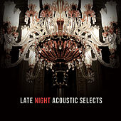 Late Night Acoustic Selects by Various Artists