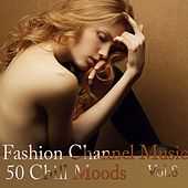 Fashion Channel Music, Vol. 8 (50 Chill Moods) by Various Artists