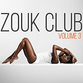 Zouk Club, Vol. 3 by Various Artists