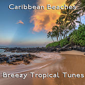 Caribbean Beaches: Breezy Tropical Tunes by Various Artists