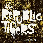 Keep Color von The Republic Tigers