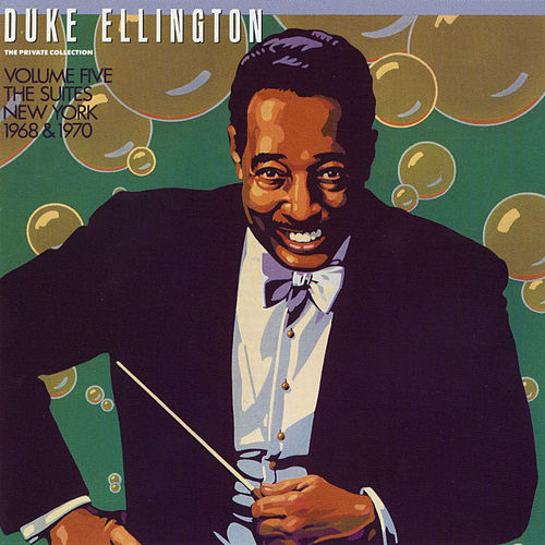 The Private Collection: Volume Five, The Suites, New York, 1968 & 1970 by Duke Ellington