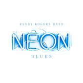 Neon Blues by The Randy Rogers Band