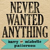 Never Wanted Anything by Barry and Michelle Patterson