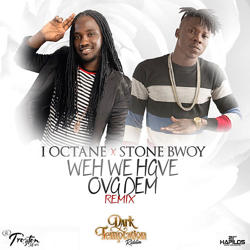 Weh We Have Ova Dem (feat. Stone Bwoy) - Single by I-Octane