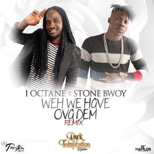 Weh We Have Ova Dem (feat. Stone Bwoy) - Single by I-Octane