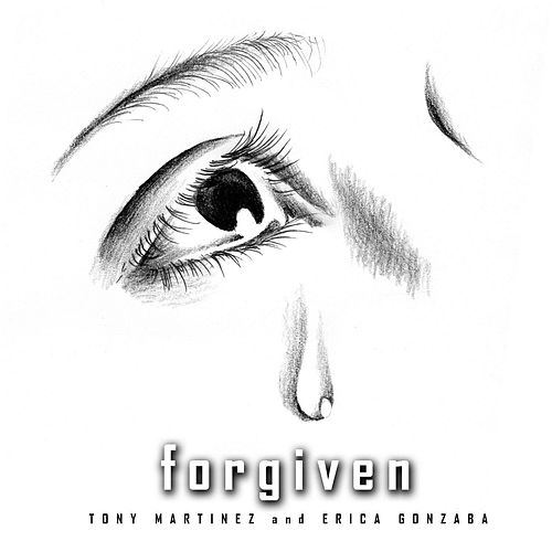 Forgiven (feat. Erica Gonzaba) by Tony Martinez