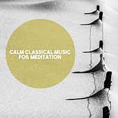 Calm Classical Music for Meditation by Various Artists