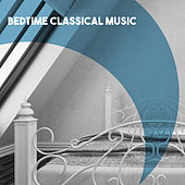 Bedtime Classical Music by Various Artists