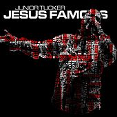 Jesus Famous by Junior Tucker