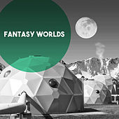 Fantasy Worlds by Various Artists