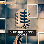 Blue And Boppin' Vocals by Various Artists