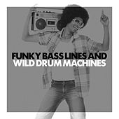 Funky Bass Lines And Wild Drum Machines by Various Artists