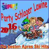 Super Party Schlager Lawine 2016, die besten Après Ski Hits by Various Artists