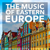 The Music Of Eastern Europe by Various Artists