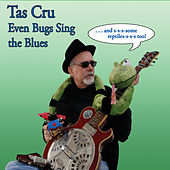 Even Bugs Sing the Blues by Tas Cru