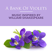 A Bank Of Violets: Music Inspired By William Shakespeare by Various Artists