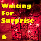 Waiting For Surprise, Vol. 6 by Various Artists