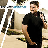 I'm Comin' Over by Chris Young