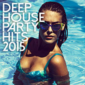 Deep House Party Hits 2015 by Various Artists