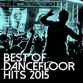 Best Of Dancefloor Hits 2015 by Various Artists