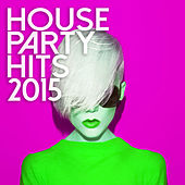House Party Hits 2015 by Various Artists