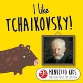 I Like Tchaikovsky! (Menuetto Kids - Classical Music for Children) by Various Artists