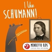 I Like Schumann! (Menuetto Kids - Classical Music for Children) by Various Artists