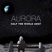 Half The World Away by Aurora