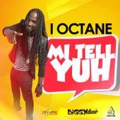 Mi Tell Yuh - Single by I-Octane