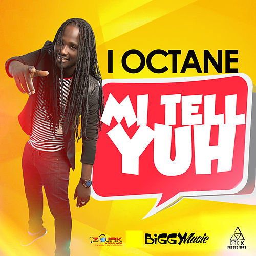 Mi Tell Yuh - Single by I-Octane
