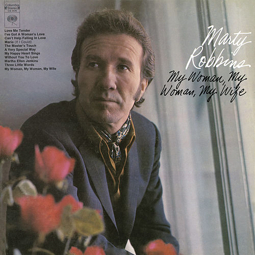 My Woman, My Woman, My Wife by Marty Robbins