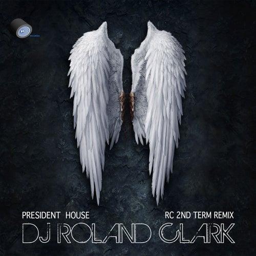President House (RC 2nd Term Remix) by DJ Roland Clark