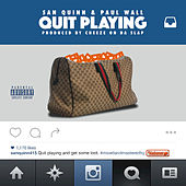 Quit Playing (feat. Paul Wall) - Single by San Quinn