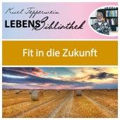 Lebens Bibliothek - Fit in die Zukunft by Kurt Tepperwein