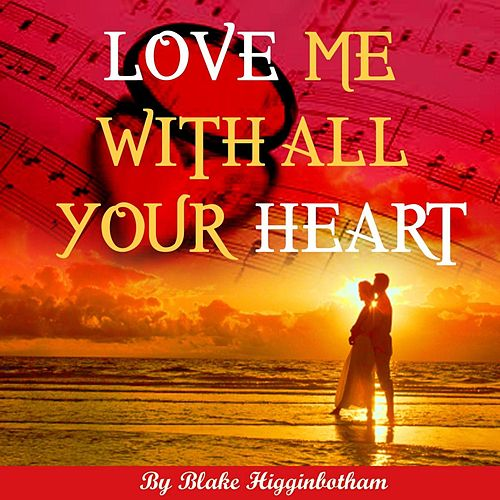 Love Me With All Your Heart by Blake Higginbotham
