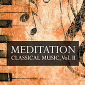Meditation Classical Music, Vol. II by Various Artists