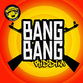 Massive B Presents: Bang Bang Riddim by Various Artists