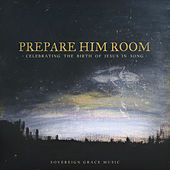 Prepare Him Room: Celebrating the Birth of Jesus in Song by Sovereign Grace Music