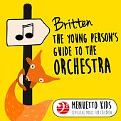 Britten: The Young Person's Guide to the Orchestra, Op. 34 (Menuetto Kids - Classical Music for Children) by Various Artists