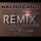 Vivimos Siempre Juntos (Kique 2015 House Remix) - Single by Nacho Cano